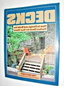 DECKS : How to Design and Build the Perfect Deck for Your Ho